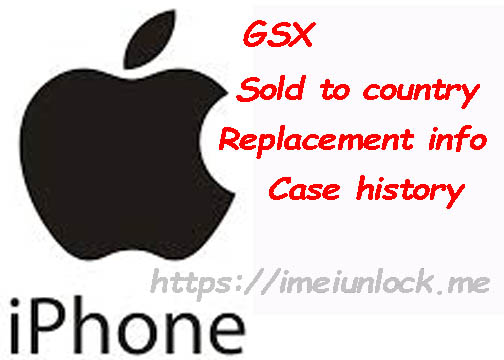 iPhone imei check GSX , Sold to Country, Replacements/Case info